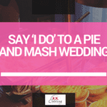 Say I do to a Pie and Mash Wedding