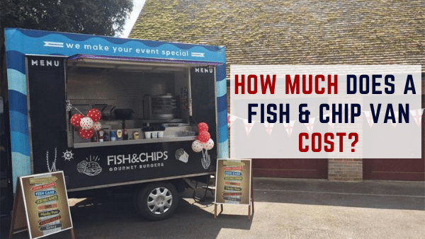how much does a fish and chip van cost