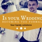 Is your wedding becoming too formal? Four handy solutions