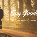 Say goodbye by throwing a leaving party