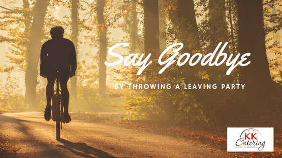 say goodbye by throwing a leaving aprty