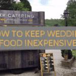 How to keep wedding food inexpensive