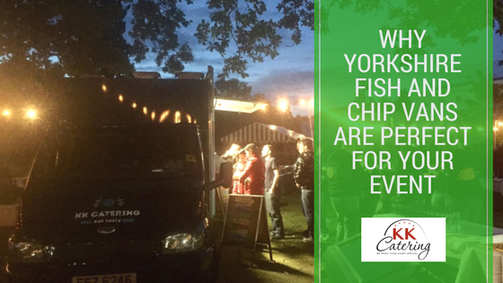 why yorkshire fish and chip vans are perfect for your event