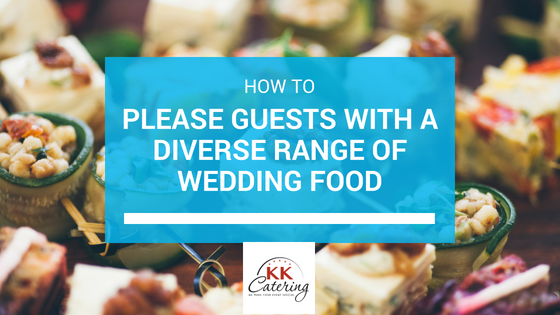 KKCatering Blog - Keep Guests Happy With Diverse Wedding Food