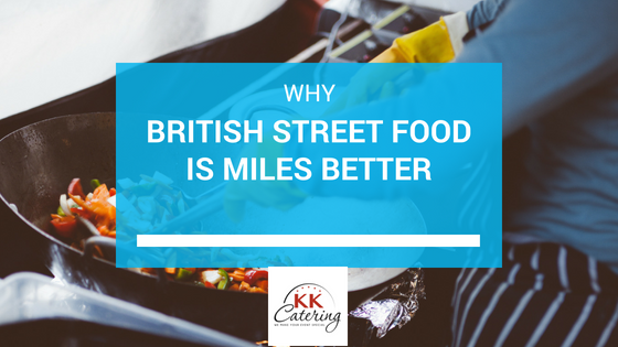 British Street Food Is Miles Better
