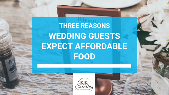 Three Reasons Wedding Guests Expect Affordable Food