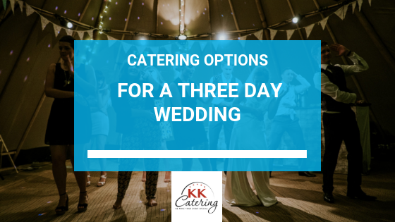 Catering For Three Day Wedding | KKCatering.co.uk