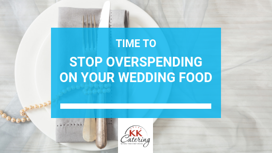 Stop Overspending On Wedding Food | KKCatering.co.uk Blog