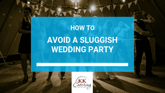 KK Catering Blog Title | How to Avoid A Sluggish Wedding Party