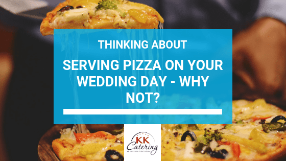 Blog Title - Thinking About Serving Pizza On Your Wedding Day