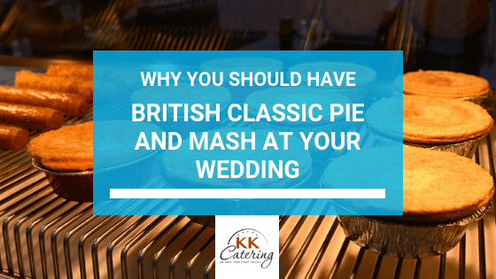 Why You Should Have Pie And Mash At Your Wedding