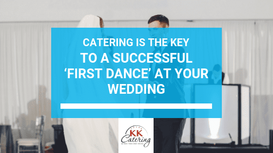 Blog Title text - CATERING IS THE KEY TO A SUCCESSFUL FIRST DANCE AT YOUR WEDDING