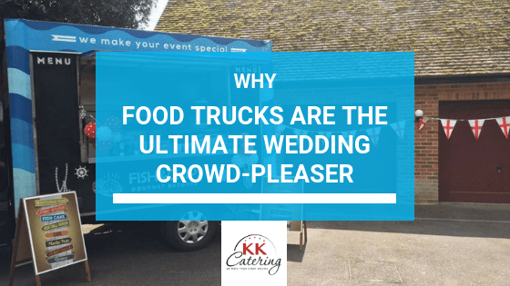 Blog title - Why Food Trucks Are The Ultimate Wedding Crowd-Pleaser
