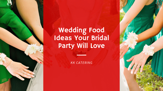 Blog Title Image - Wedding Food Ideas Your Bridal Party Will Love