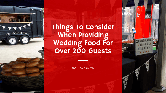 Things To Consider When Providing Wedding Food For Over 200 Guests