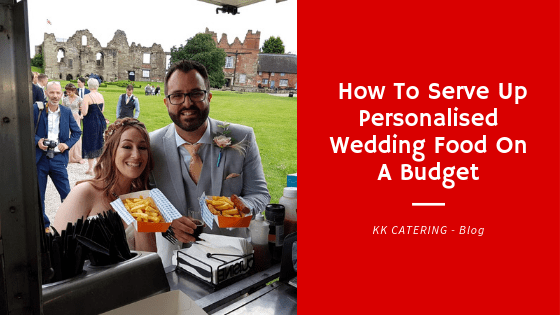 How To Serve Up Personalised Wedding Food On A Budget