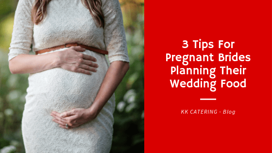 3 Tips For Pregnant Brides Planning Their Wedding Food