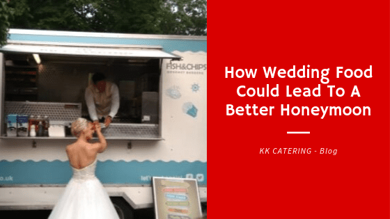 How Wedding Food Could Lead To A Better Honeymoon