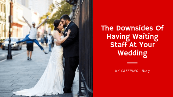 Blog Title - The Downsides Of Having Waiting Staff At Your Wedding