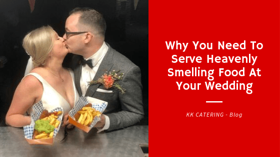Blog Title - Why You Need To Serve Heavenly Smelling Food At Your Wedding