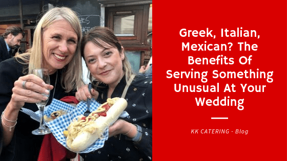 Blog title - Greek, Italian, Mexican? The Benefits Of Serving Something Unusual At Your Wedding