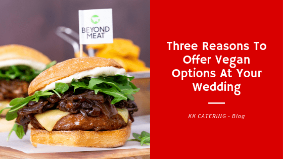 Blog Title - Three Reasons To Offer Vegan Options At Your Wedding