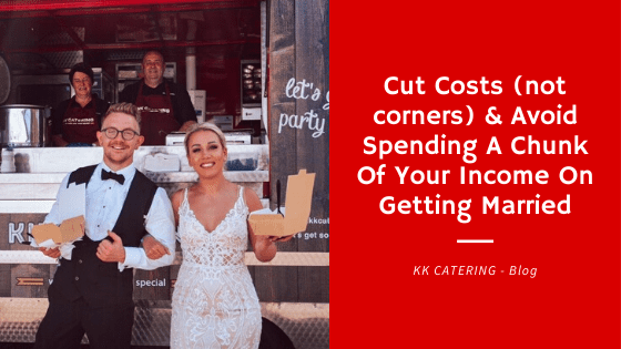 Cut Costs (not corners) & Avoid Spending A Chunk Of Your Income On Getting Married
