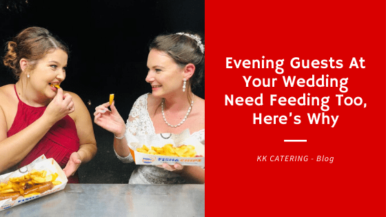 Evening Guests At Your Wedding Need Feeding Too - Here's Why