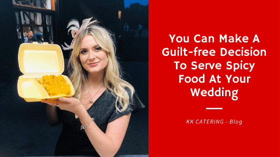 You Can Make A Guilt-free Decision To Serve Spicy Food At Your Wedding