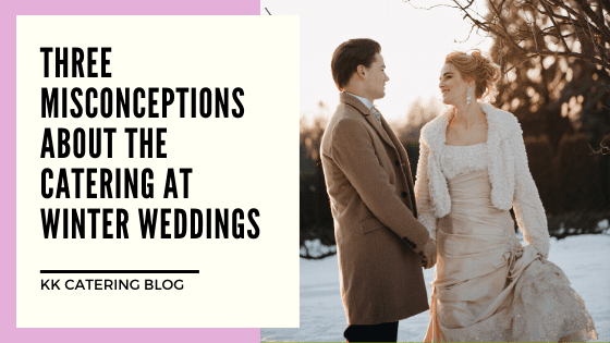 Three Misconceptions About The Catering At Winter Weddings