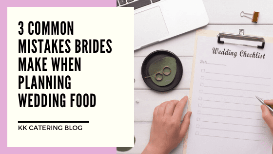 3 Common Mistakes Brides Make When Planning Wedding Food - Blog Title