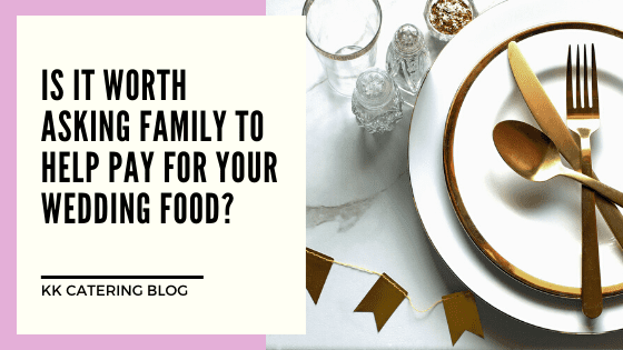 Is it worth asking family to help pay for your wedding food? - Blog Title