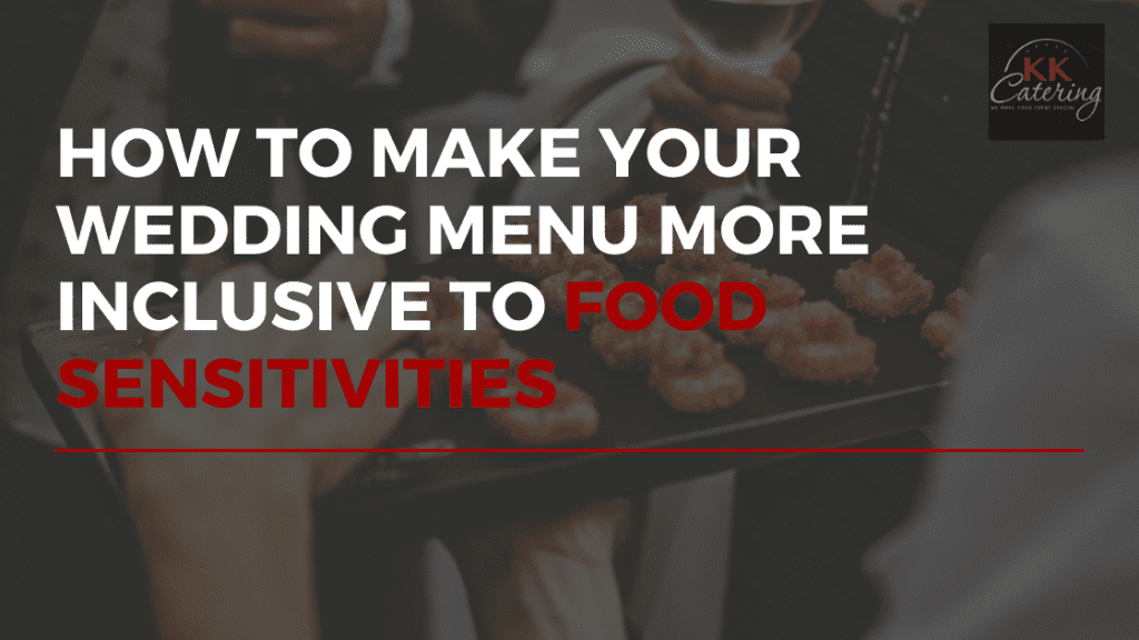 how to make your wedding food more inclusive to food sensitivities